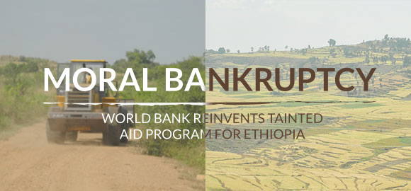 Moral Bankruptcy: World Bank Reinvents Tainted Aid Program for Ethiopia