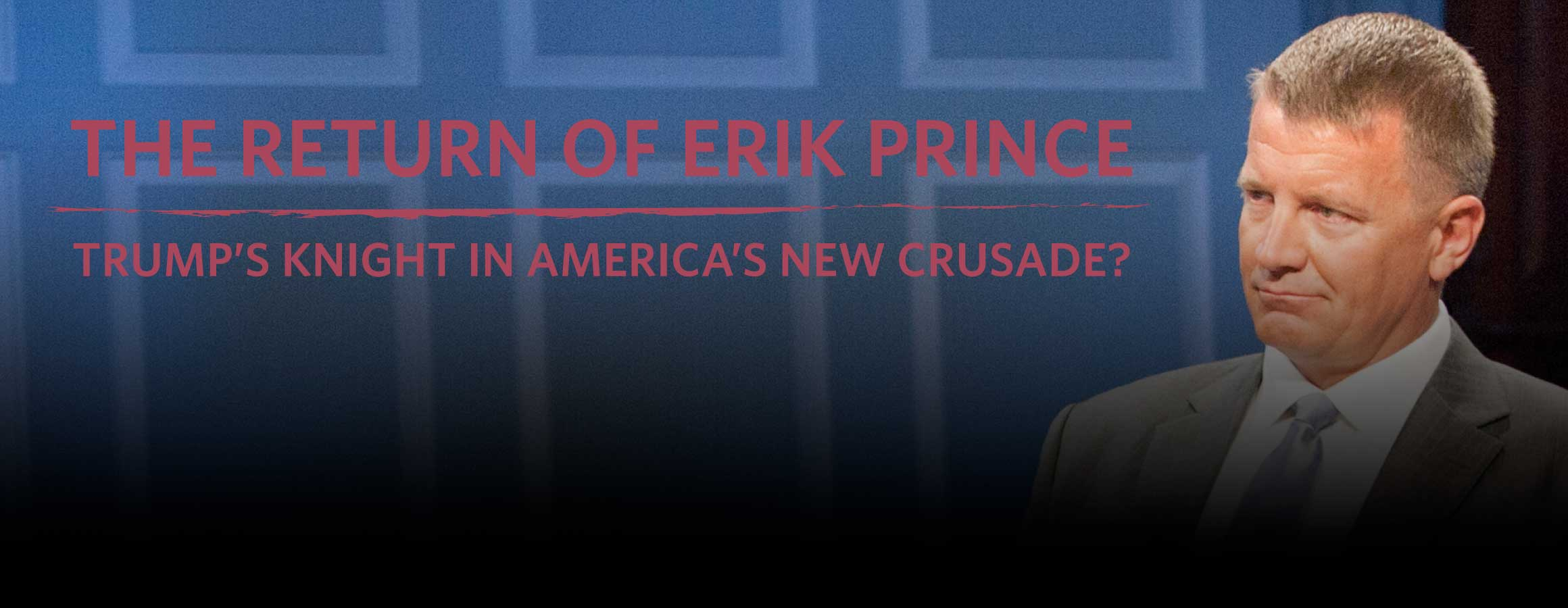 The Return of Erik Prince: Trump's Knight in America's New Crusade