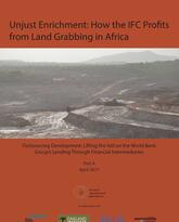 Unjust Enrichment: How the IFC Profits from Land Grabbing in Africa